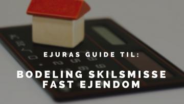 Bodeling skilsmisse fast ejendom - ALT om regler mv. (2020) - eJura.dk