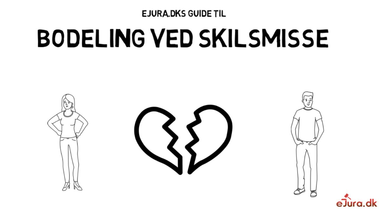Bodeling ved skilsmisse eJura.dk