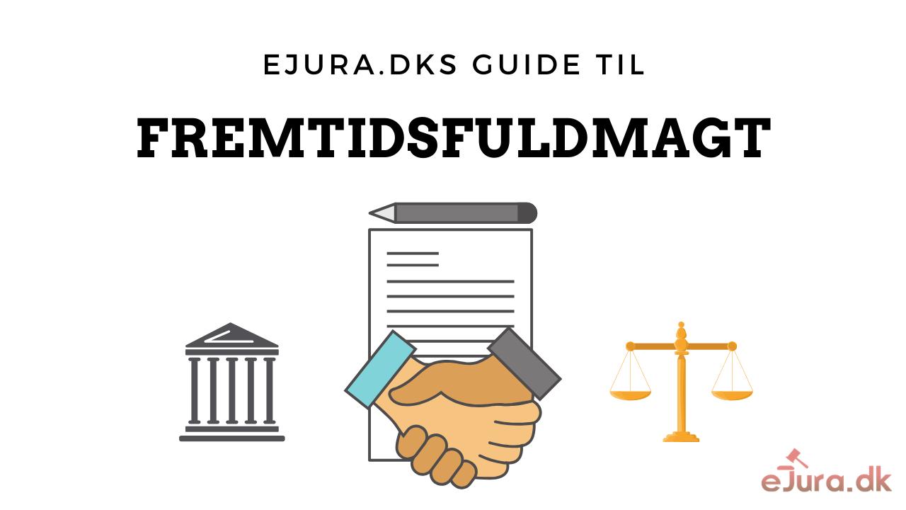 Fremtidsfuldmagt guide eJura.dk
