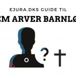 Hvem arver barnløse? Guide af eJura.dk